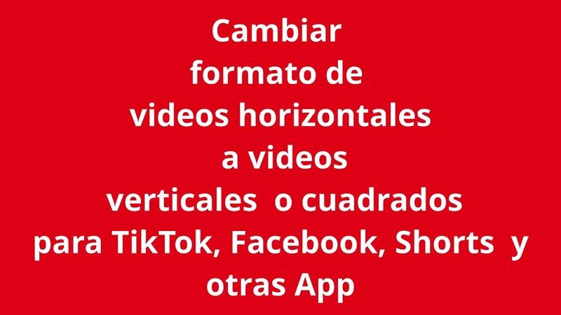 Cambiar formato a videos para transformarlos en videos verticales o cuadrados