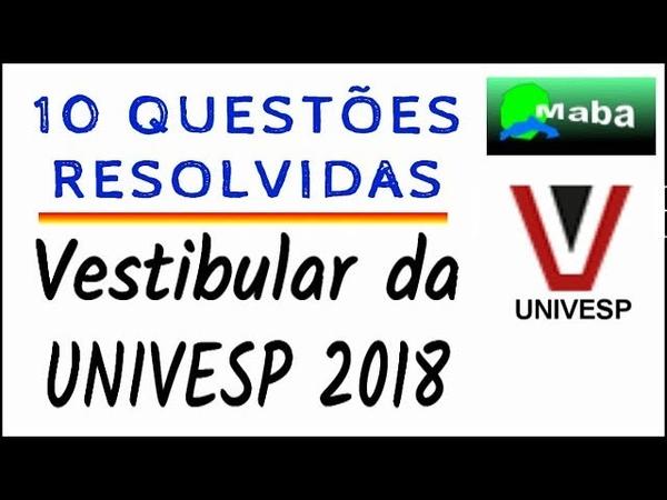 10 QUESTÕES DE MATEMÁTICA RESOLVIDAS Vestibular Univesp 2018 1° Semestre
