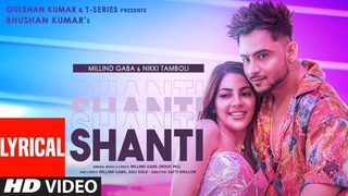 Shanti (Lyrical) | Feat. Millind Gaba & Nikki Tamboli |Asli Gold |Satti Dhillon | Bhushan Kumar