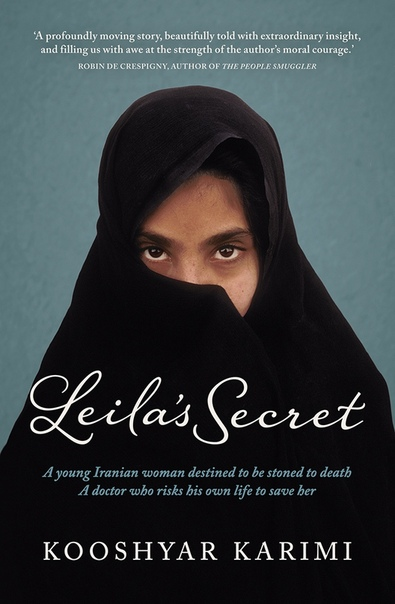 Leila's Secret A young Iranian woman destined to be stoned to death - A doctor who risks his own life to save her