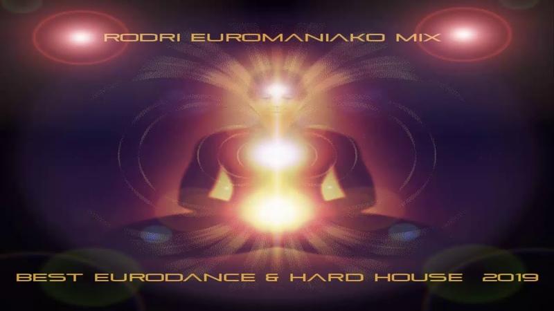 BEST EURODANCE HARDHOUSE 2019 RODRI EUROMANIAKO MIX BEST EURODANCE AND HARD HOUSE 2019