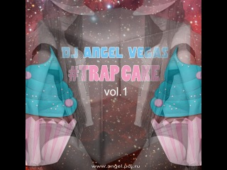 Dj Angel Vegas - #TRAP Cake vol.1