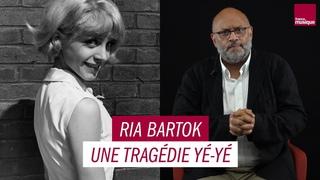 Ria Bartok, une tragédie yé-yé - Les Grands Macabres, par Bertrand Dicale