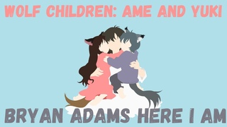 AMV Wolf Children: Ame and Yuki - Here I Am  (Bryan Adams)