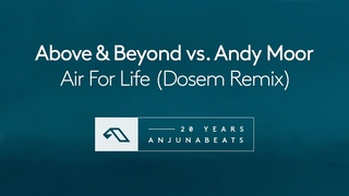 Above & Beyond vs. Andy Moor - Air For Life (Dosem Remix)